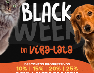 BLACK WEEK NA VIRA-LATA